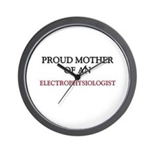 Proud Mother Of An ELECTROPHYSIOLOGIST Wall Clock