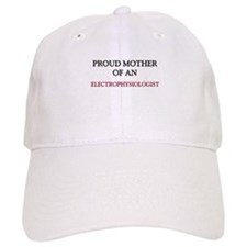 Proud Mother Of An ELECTROPHYSIOLOGIST Cap
