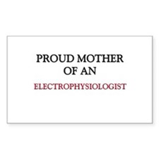 Proud Mother Of An ELECTROPHYSIOLOGIST Sticker (Re