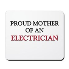 Proud Mother Of An ELECTRICIAN Mousepad