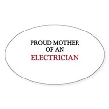 Proud Mother Of An ELECTRICIAN Oval Sticker