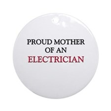 Proud Mother Of An ELECTRICIAN Ornament (Round)