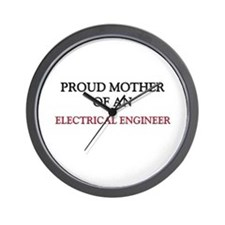Proud Mother Of An ELECTRICAL ENGINEER Wall Clock