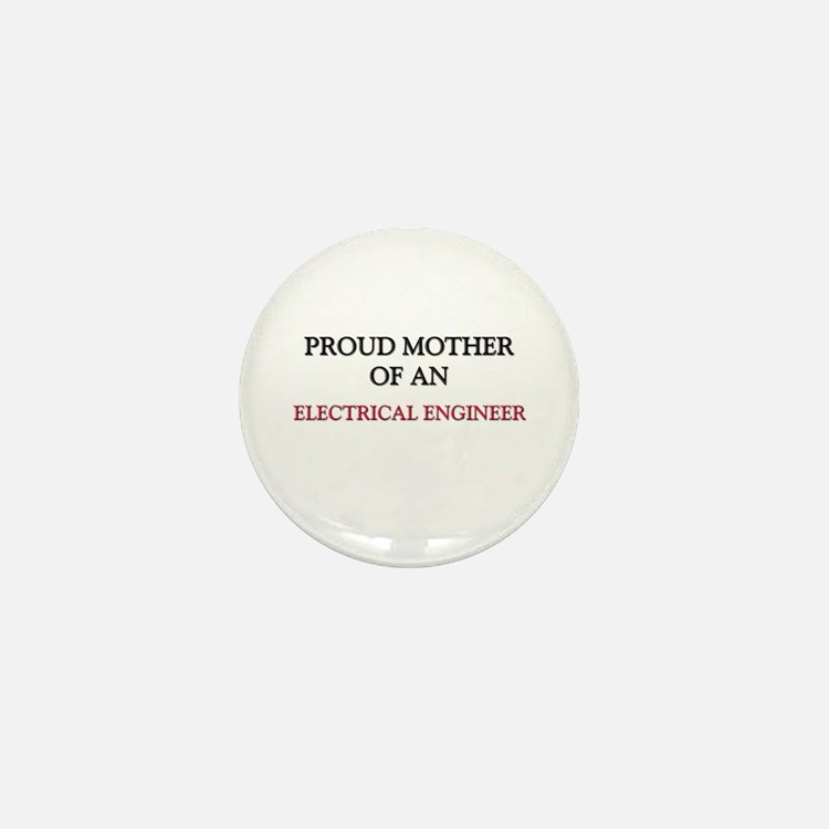 Proud Mother Of An ELECTRICAL ENGINEER Mini Button