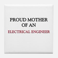 Proud Mother Of An ELECTRICAL ENGINEER Tile Coaste