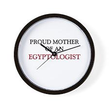Proud Mother Of An EGYPTOLOGIST Wall Clock