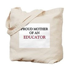 Proud Mother Of An EDUCATOR Tote Bag