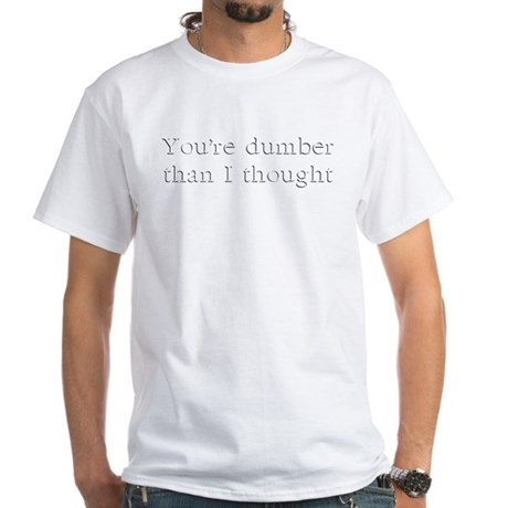 You're Dumber White T-Shirt
