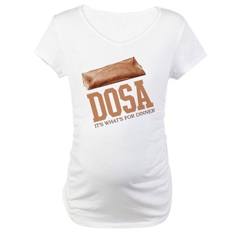 Dosa - Its Whats For Dinner Maternity T-Shirt