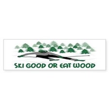 Ski Good Or Eat Wood Bumper Bumper Sticker