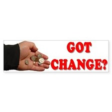 Got Change? Bumper Bumper Sticker