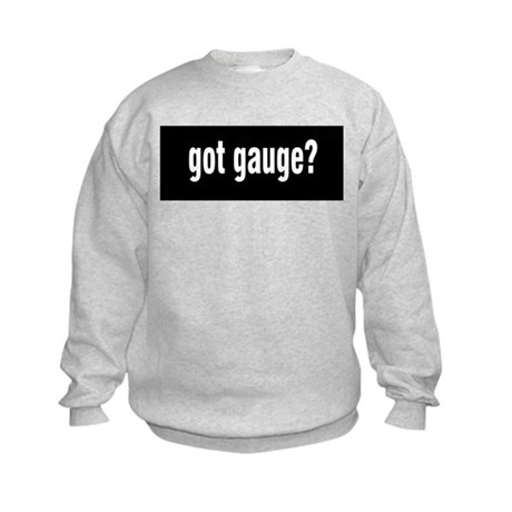 Got Gauge? Kids Sweatshirt