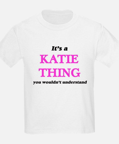 It's a Katie thing, you wouldn't u T-Shirt