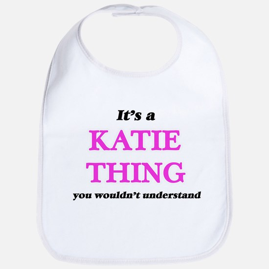 It's a Katie thing, you wouldn't Baby Bib
