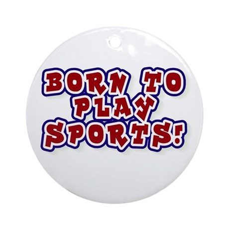 Born to Play Sports Ornament (Round)