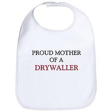 Proud Mother Of A DRYWALLER Bib