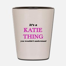 It's a Katie thing, you wouldn' Shot Glass