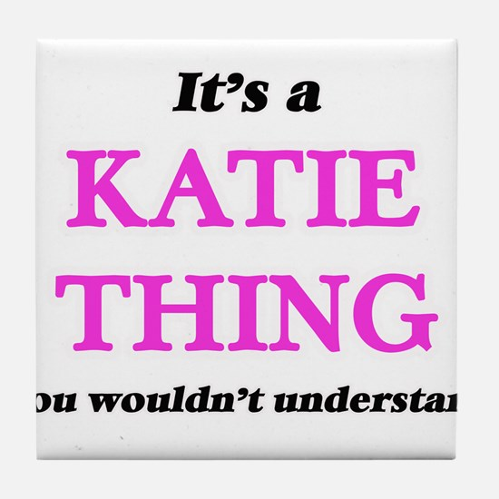 It's a Katie thing, you wouldn&#3 Tile Coaster