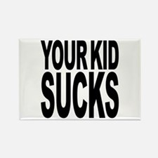 Your Kid Sucks Rectangle Magnet