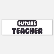 Future Teacher Bumper Bumper Bumper Sticker