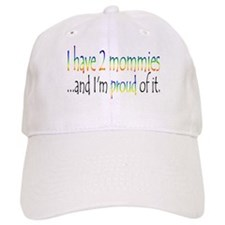 I have 2 mommies...and I'm pr Baseball Cap