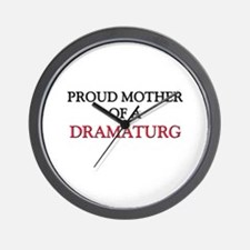 Proud Mother Of A DRAMATURG Wall Clock