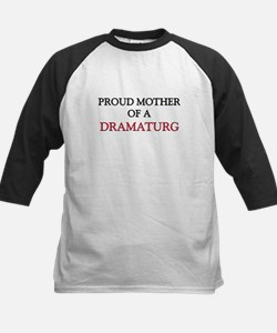 Proud Mother Of A DRAMATURG Tee