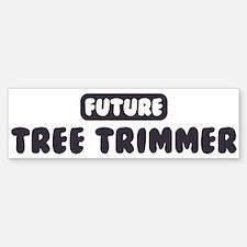 Future Tree Trimmer Bumper Bumper Bumper Sticker