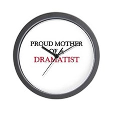 Proud Mother Of A DRAMATIST Wall Clock