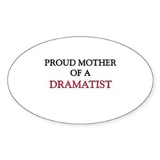 Proud Mother Of A DRAMATIST Oval Sticker