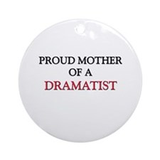 Proud Mother Of A DRAMATIST Ornament (Round)