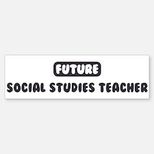 Future Social Studies Teacher Bumper Bumper Bumper Sticker