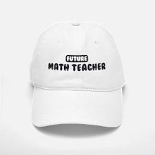 Future Math Teacher Baseball Baseball Cap