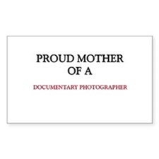 Proud Mother Of A DOCUMENTARY PHOTOGRAPHER Decal