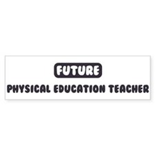 Future Physical Education Tea Bumper Bumper Bumper Sticker