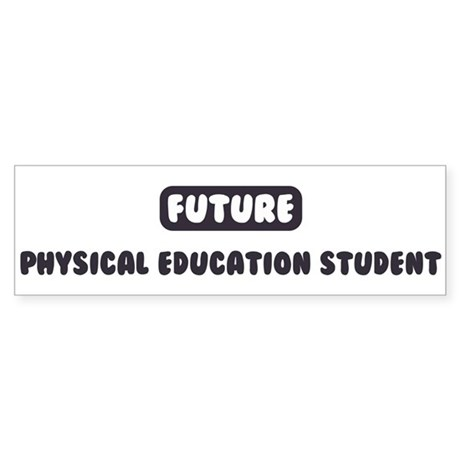 Future Physical Education Stu Bumper Sticker