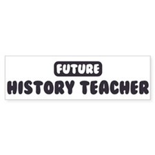 Future History Teacher Bumper Bumper Sticker