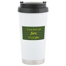 If You Don't Yell Fore Travel Mug