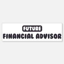 Future Financial Advisor Bumper Bumper Bumper Sticker