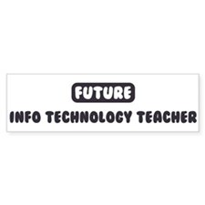 Future Info Technology Teache Bumper Bumper Sticker