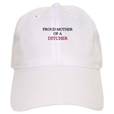 Proud Mother Of A DITCHER Hat