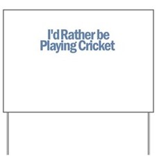 I'd Rather be Playing Cricket Yard Sign