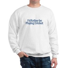 I'd Rather be Playing Cricket Sweatshirt
