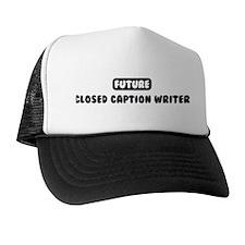 Future Closed Caption Writer Trucker Hat