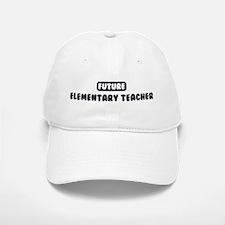 Future Elementary Teacher Baseball Baseball Cap
