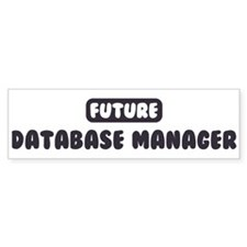 Future Database Manager Bumper Bumper Sticker