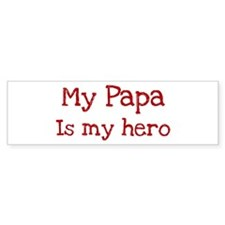 Papa is my hero Bumper Bumper Sticker