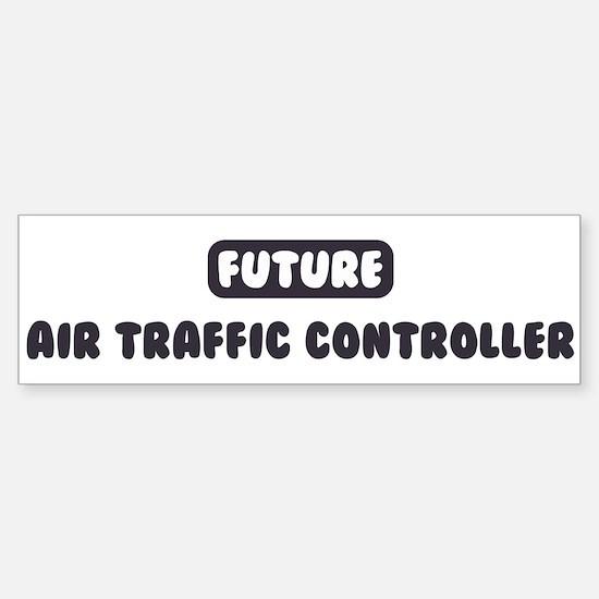 Future Air Traffic Controller Bumper Bumper Bumper Sticker