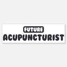 Future Acupuncturist Bumper Bumper Bumper Sticker