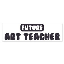 Future Art Teacher Bumper Bumper Sticker